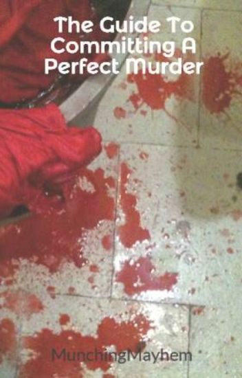 The Guide To Committing A Perfect Murder