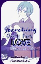 Searching Only For My Love (Sequel to I'm Slave of His Love) [ON HIATUS] by Michikocchi