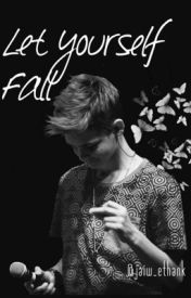 Let Yourself Fall // sequel to My Ethan Karpathy by jakobd_ethank