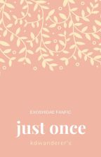 Just Once [EXOSHIDAE FF] (On-Going) by kdwanderer