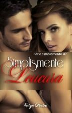 Simplesmente Loucura ( #3 Trilogia Simplesmente) by ketlynoliveira