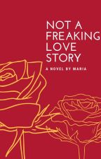 Not A Freaking Love Story by MahiligSaKape