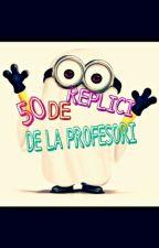 50 De replici de la profesori by Adda_Ioana