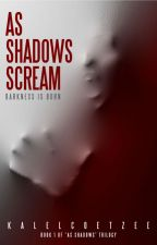 AS SHADOWS SCREAM (BOOK ONE) by kalelcoetzee