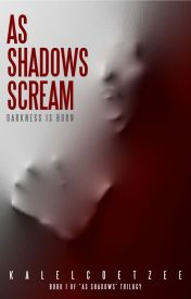 AS SHADOWS SCREAM (BOOK ONE) by kalelcoetzee