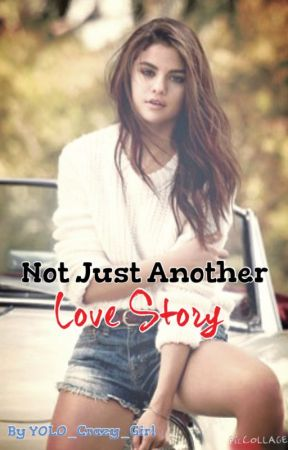 Not Just Another Love Story by YOLO_Crazy_Girl