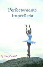 Perfectamente imperfecta by NastyDark07