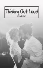 Thinking Out Loud (One Shot) by erindizon