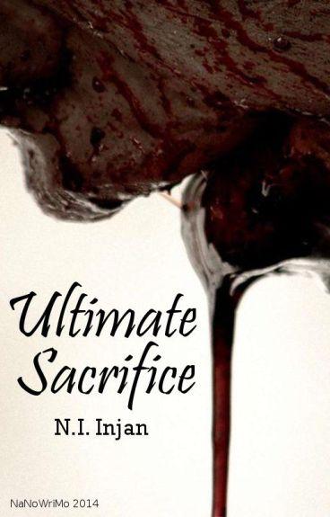 Ultimate Sacrifice (NaNoWriMo 2014) by NerdyNinja1