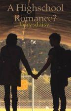 A Highschool Romance? by larrysdaisy