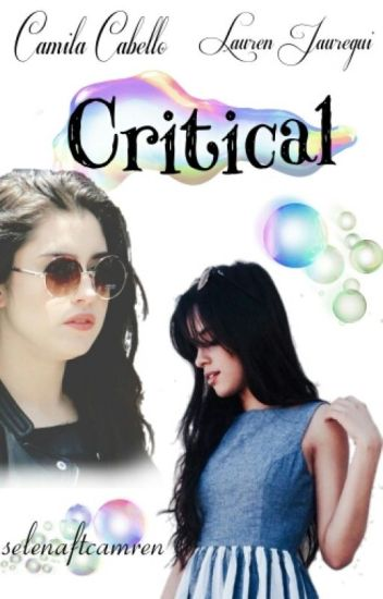 Critical {Camren Fanfiction}