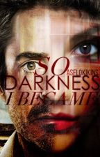 So Darkness I Became // Life as Tony Stark's Daughter BOOK TWO by Asflokikins