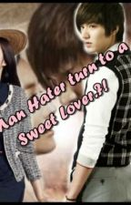 A Man HATER turn to a SWEET LOVER !? by XoXoLittleBlueBell