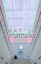 That's Unfortunate (BoyxBoy) by FangirlOTP