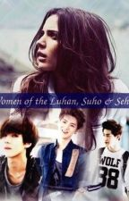 Women Of The Luhan, Suho & Sehun. (adaptada) by mizhee