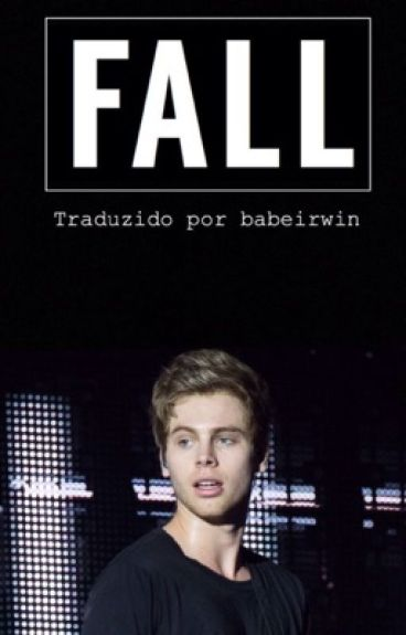 Fall | Luke Hemmings (Português) [TERMINADA]