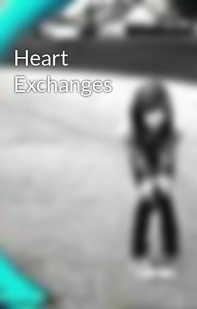 Heart Exchanges by xxskaterchiickxx