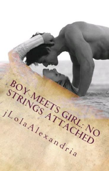 BOY MEETS GIRL presents: No Strings Attached.