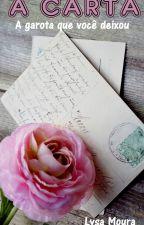 A Carta - A garota que você deixou.( Apenas DEGUSTAÇÃO) by LysaMoura