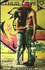 Thug Love(Completed) by ziyaDeVon