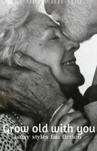 Grow Old With You (Harry Styles fan fiction) by AngelaNicoleDarlucio