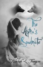 The Alpha's Soulmate ~ BOOK 1 (COMPLETED) by rebekahlthompson