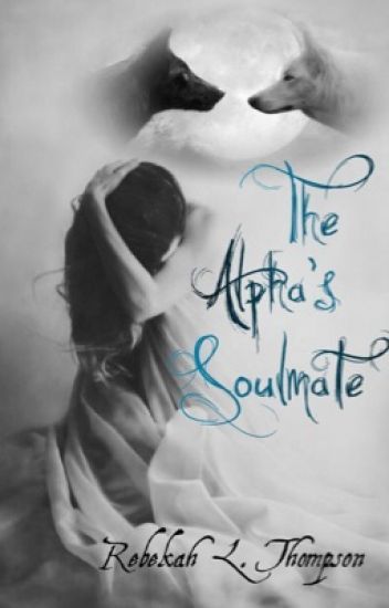 The Alpha's Soulmate ~ BOOK 1 (COMPLETED)