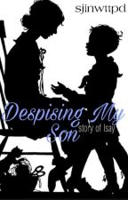 Despising My Son (Completed) by Obesa5