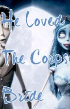 He loved the Corpse Bride (Corpse Bride FanFic) by IMarriedMyBias