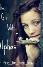 The Girl with Two Alphas by fine_be_that_way