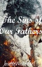 The Sins of Our Fathers (Book One of The Sins of Our Fathers Trilogy) by Josettewritergirl