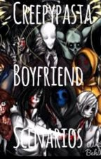 Creepypasta Boyfriend Scenarios by WhyDoTheGoodDieYoung
