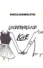 Underground Love by radicalragingsloths