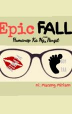 EPIC FALL: Humanap Ka Ng Mas Pangit by Mareng_Miriam