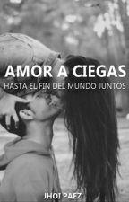 Amor a Ciegas (COMPLETA) by Jhoipaez