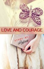 LOVE AND COURAGE by Lyfavie