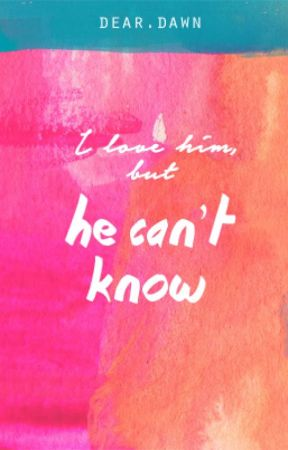 He Can't Know (ONE SHOT) by DearDawn