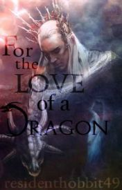 For the love of a Dragon (Thranduil fanfic) by residenthobbit49
