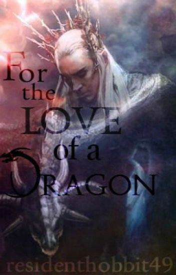For the love of a Dragon (Thranduil fanfic)