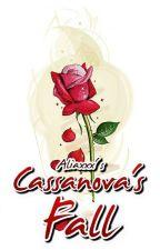 Casanova's Fall (NO EPILOGUE POSTED) by aliaxxx