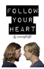 Follow your heart by sunriserforlife