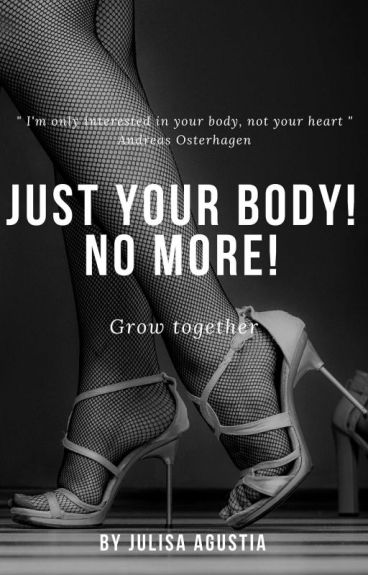 Just Your Body! No More!