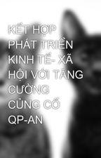 KẾT HỢP PHÁT TRIỂN KINH TẾ- XÃ HỘI VỚI TĂNG CƯỜNG CỦNG CỐ QP-AN by Ding_Do