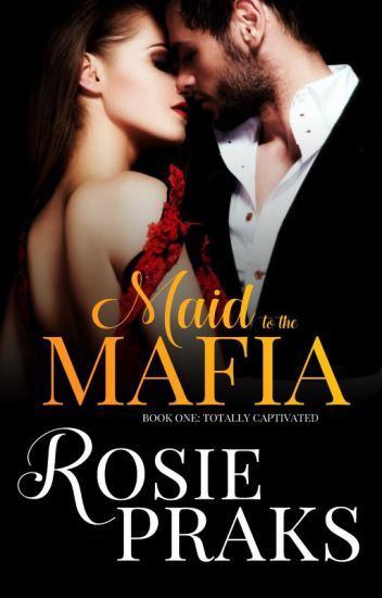 Totally Captivated (Maid to the Mafia Vol. 1)