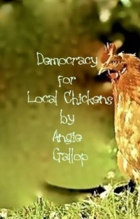 Democracy for Local Chickens by Evangileen