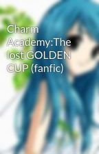 Charm Academy:The lost GOLDEN CUP (fanfic) by Tailor_death