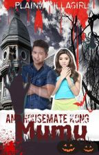 Ang Housemate Kong Mumu!(Available in Bookstores Nationwide) by PlainVanillaGirl