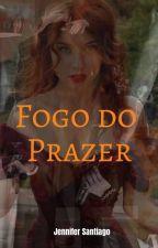Fogo do Prazer - Concluído by Jennsaantiago