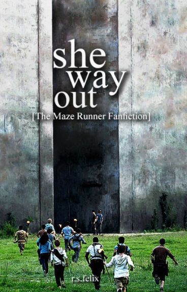 She Way Out [The Maze Runner Fanfiction]