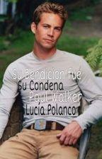 SU BENDICION FUE SU CONDENA (PAUL WALKER) by lucypolanco99